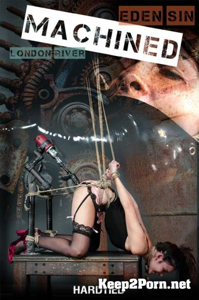 Machined: Eden Sin and London River (Humiliation, Torture) (HD / MP4) HardTied