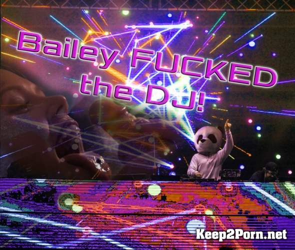 Bailey Knox (Bailey fucked the DJ) (FullHD / Video) PremiumWins