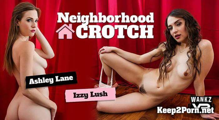 Ashley Lane, Izzy Lush (Neighborhood Crotch) [Oculus Rift, Vive] (MP4 / UltraHD 4K) WankzVR