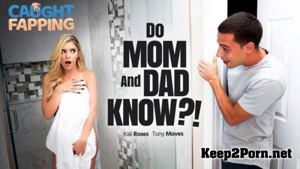 Kali Roses (Do Mom And Dad Know!) (MP4 / FullHD) CaughtFapping, AdultTime